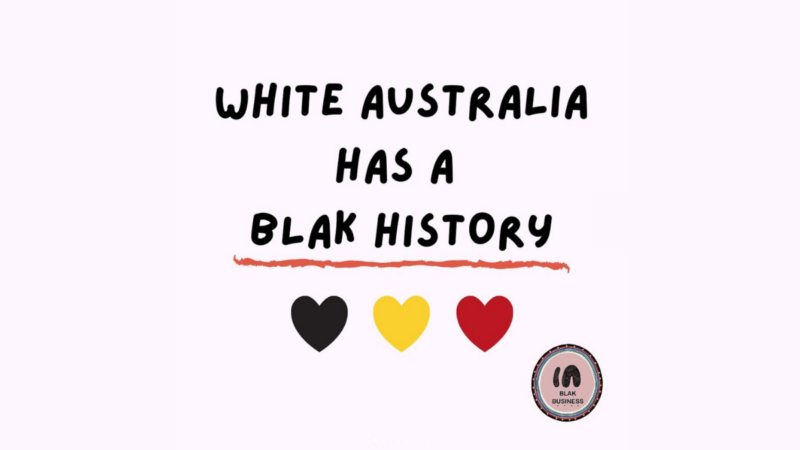 White Australia has a Blak History - Change the Date - Blak Business